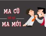 """""""MA CŨ BẮT NẠT MA MỚI"""""""